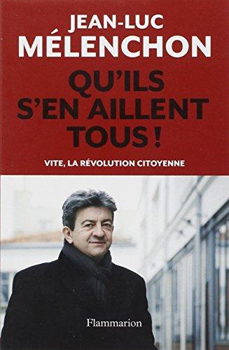 Qu'ils s'en aillent tous ! : Vite, la révolution citoyenne par Jean-Luc Mélenchon
