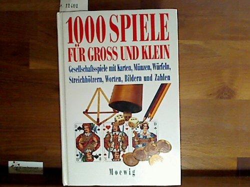 1000 Spiele für Gross und Klein : Gesellschaftsspiele mit Karten, Münzen, Würfeln, Streichhölzer, Worten, Bildern und Zahlen (Münzen Des Wortes)