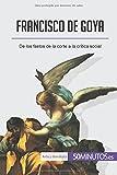 Francisco de Goya: De los fastos de la corte a la crítica social