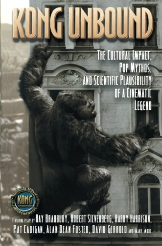 Kong Unbound: The Cultural Impact, Pop Mythos, and Scientific Plausibility of a Cinematic Legend (Kong: The 8th Wonder of the World) (King Kong)