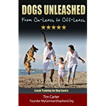DOGS UNLEASHED: From On-Leash To Off-Leash: Complete Leash Training for Dog Lovers: Volume 9 (New Dog Series)
