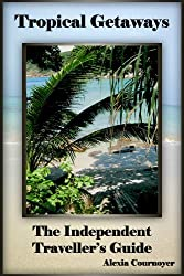 The Independent Traveller's Guide to Tropical Getaways (The Independent Traveller's Guides Book 2)