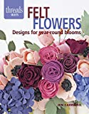 Felt Flowers: Designs for Year-Round Blossoms (Threads Selects)