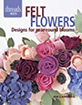 Felt Flowers: Designs for Year-Round...