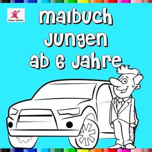 Malbuch Jungen ab 6 Jahre: Animierende Motive für Jungs aus dem Bereich Technik, Autos, Tiere und Berufe