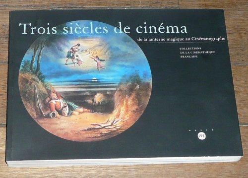 Trois siècles de cinéma de la lanterne magique au Cinématographe: Collections de la Cinémathèque française, Paris, Espace Électra, 13 décembre 1995-3 mars 1996 par Laurent Mannoni