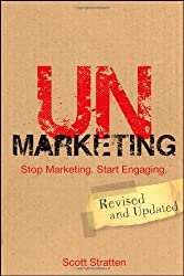 UnMarketing: Stop Marketing. Start Engaging. by Stratten, Scott (2012) Paperback