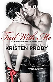 Tied With Me (With Me In Seattle Book 6) by [Proby, Kristen]