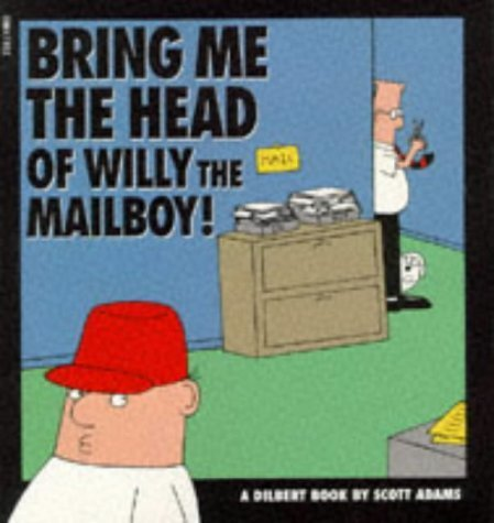 Dilbert: Bring Me the Head of Willy the Mailboy! (A Dilbert Book) by Adams, Scott (1995) Paperback