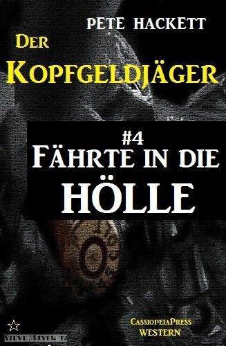 Der Kopfgeldjäger 4: Fährte in die Hölle (Der Kopfgeldjäger - Western-Serie von Pete Hackett)