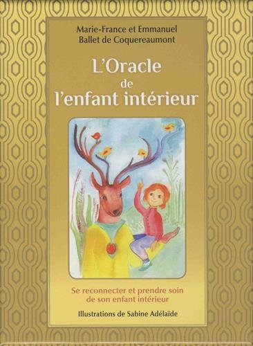 L'Oracle de l'enfant intérieur : Se reconnecter et prendre soin de son enfant intérieur. Avec 60 cartes couleur et une pochette satinée gratuit