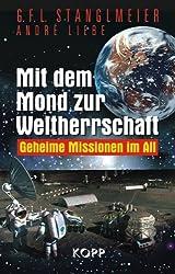 Mit dem Mond zur Weltherrschaft: Geheime Missionen im All