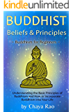 Buddhist Beliefs & Principles: Understanding the Basic Principles of Buddhism and How to Incorporate Buddhism into Your Life ~ Buddhism for Beginners (English Edition)