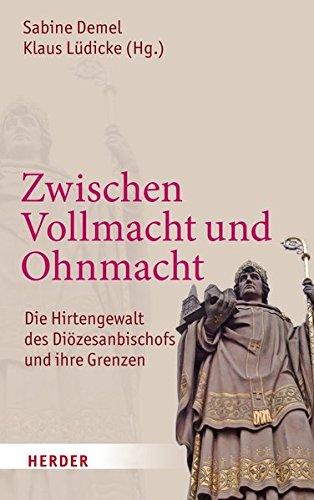 Zwischen Vollmacht und Ohnmacht: Die Hirtengewalt des Diözesanbischofs und ihre Grenzen