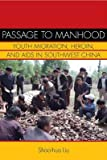 [(Passage to Manhood : Youth Migration, Heroin, and AIDS in Southwest China)] [By (author) Shao-Hua Liu] published on (October, 2010)