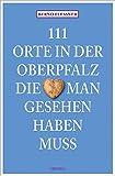 111 Orte in der Oberfalz, die man gesehen haben muss: Reiseführer - Bernd Flessner