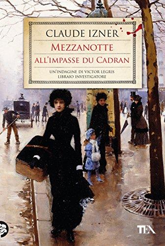 Mezzanotte all'Impasse du Cadran: Un'indagine di Victor Legris libraio investigatore di [Izner, Claude]