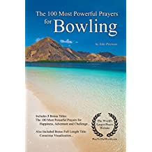 Prayer | The 100 Most Powerful Prayers for Bowling — With 3 Bonus Books to Pray for Happiness, Adventure & a Challenge (English Edition)