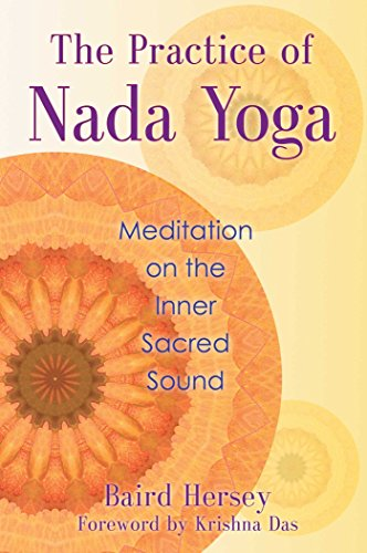 The Practice of Nada Yoga: Meditation on the Inner Sacred ...