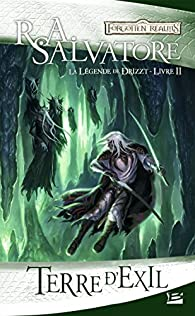 Les Royaumes Oubliés - La Légende de Drizzt, tome 2 : Terre d'exil par R. A. Salvatore