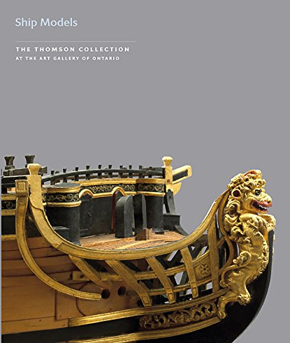 Ship Models in the Thomson Collection at the Art Gallery of Ontario: In the Art Gallery of Ontario