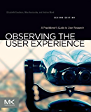 Observing the User Experience: A Practitioner's Guide to User Research