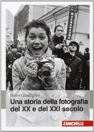 Una storia della fotografia del XX e del XXI secolo. Ediz. illustrata