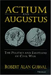 Actium and Augustus: The Politics and Emotions of Civil War by Robert Alan Gurval (1998-05-31)