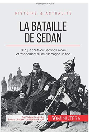 La bataille de Sedan: 1870, la chute du Second Empire et l'avènement d'une Allemagne unifiée par Christel Lamboley, 50Minutes.fr