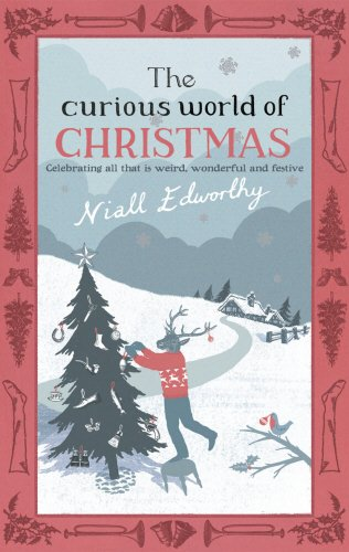 The Curious World Of Christmas por Niall Edworthy