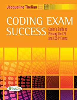 Jacqueline Thelian - Coding Exam Success Coder's Guide to Passing the CPC and CCS-P Exams