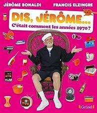 Dis Jérôme, c'était comment les années 1970 ? par Jérôme Bonaldi