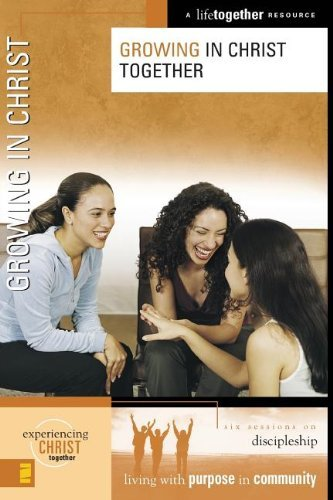 Growing in Christ (Experiencing Christ Together) by Brett Eastman (2005-03-01)