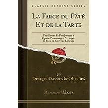 La Farce Du Pate Et de la Tarte: Tres Bonne Et Fort Joyeuse a Quatre Personnages, Arrangee Et Mise En Nouveau Langage (Classic Reprint)