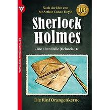Sherlock Holmes 4 - Kriminalroman: Die fünf Orangenkerne