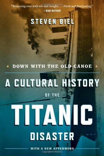 Down with the Old Canoe: A Cultural History of the Titanic Disaster by Steven Biel (3-Apr-2012) Paperback