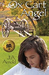 Ox Cart Angel by J. A. Arnold (2011-08-11)