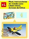 PlusL instrucciones de remake para LEGO 31023,Aviones de hélice: Usted puede construir Aviones de hélice de sus propios ladrillos! (Spanish Edition)