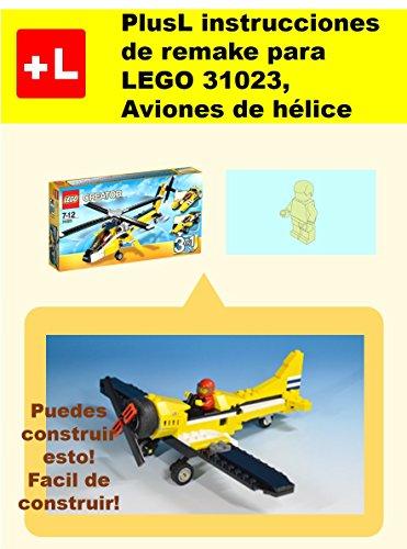 PlusL instrucciones de remake para LEGO 31023,Aviones de hélice: Usted puede construir Aviones de hélice de sus propios ladrillos! por PlusL