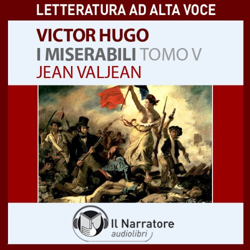 I Miserabili. Tomo 5 - Jean Valjean  Audiolibri