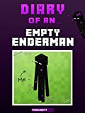 Diary of an Empty Enderman: Search for the Enderwoman [An Unofficial Minecraft Book] (Minecraft Tales Book 20)