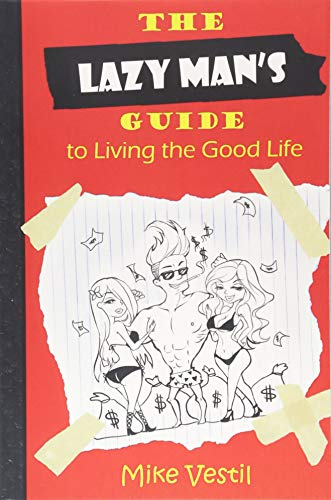 The Lazy Man's Guide To Living The Good Life por Mike Vestil