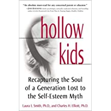 Hollow Kids: Recapturing the Soul of a Generation Lost to the Self-Esteem Myth by Laura L. Smith (2001-08-09)