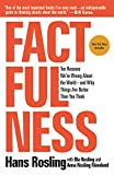 Factfulness - Ten Reasons We're Wrong about the World--And Why Things Are Better Than You Think - Flatiron Books - 02/04/2019