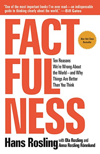 Factfulness: Ten Reasons We\'re Wrong about the World--And Why Things Are Better Than You Think