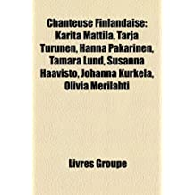 Chanteuse Finlandaise: Karita Mattila, Tarja Turunen, Hanna Pakarinen, Tamara Lund, Susanna Haavisto, Johanna Kurkela, Olivia Merilahti