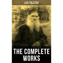 The Complete Works of Leo Tolstoy: Anna Karenina, War and Peace, Resurrection, The Death of Ivan Ilych, A Confession, The Cossacks, Correspondences with ... for Children and Many More (English Edition)