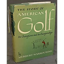 The Story Of American Golf, Its Champions And Championships