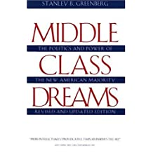 Middle Class Dreams: The Politics and Power of the New American Majority, Revised and Updated Edition by Stanley B. Greenberg (1996-05-29)