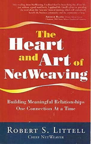 The Heart and Art of NetWeaving: Building Meaningful Relationships One Connection At a Time